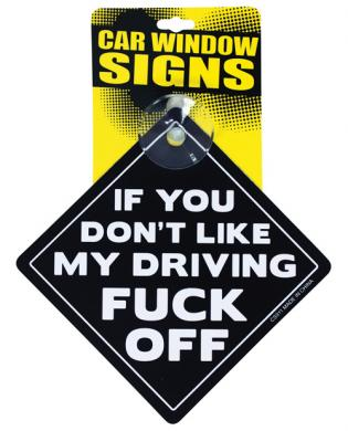 If You Don't Like My Driving Fuck Off Car Sign