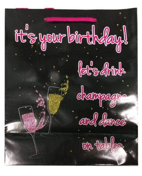 It's Your Birthday, Let's Drink Champagne & Dance On Tables Gift Bag