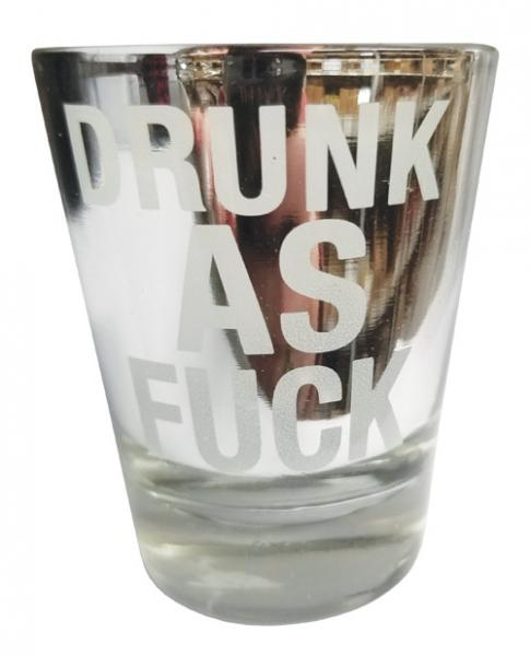 Drunk As F*ck Shot Glass