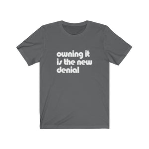 Owning it is the New Denial Tee