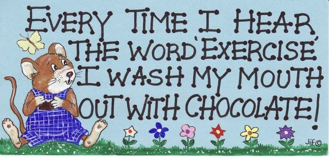 Funny Sign - Everytime I hear the word exercise I wash my mouth out with chocolate