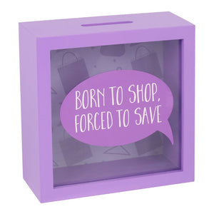 Born to Shop, Forced to Save - Money Box