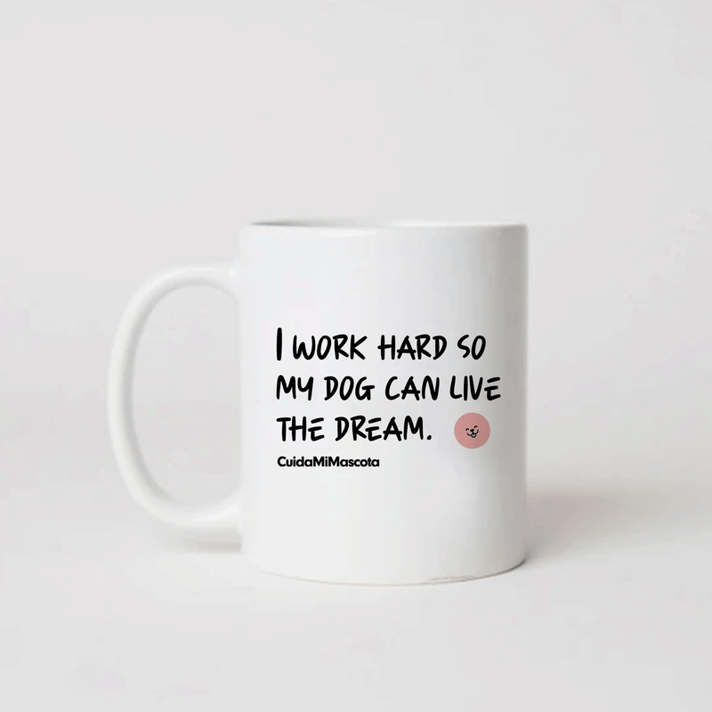 Taza para café de cerámica - I work hard so my dog can live the dream.