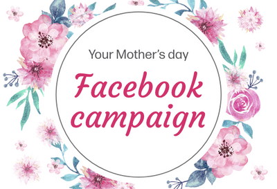 Your Mother's day Facebook campaign!