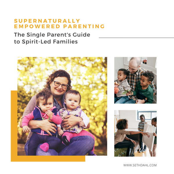 Supernaturally Empowered Parenting: The Single Parent's Guide to Spirit-Led Families