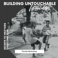 Building Untouchable Families: Secrets to Help Kids Overcome Fear