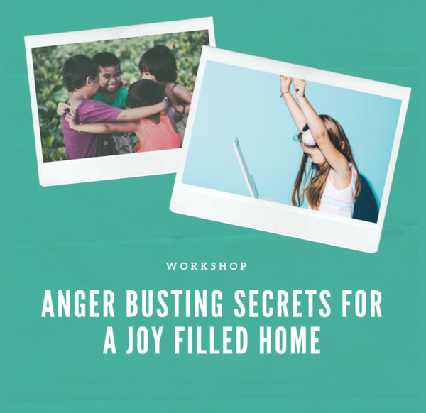 Anger Busting Secrets for a Joy Filled Home Workshop
