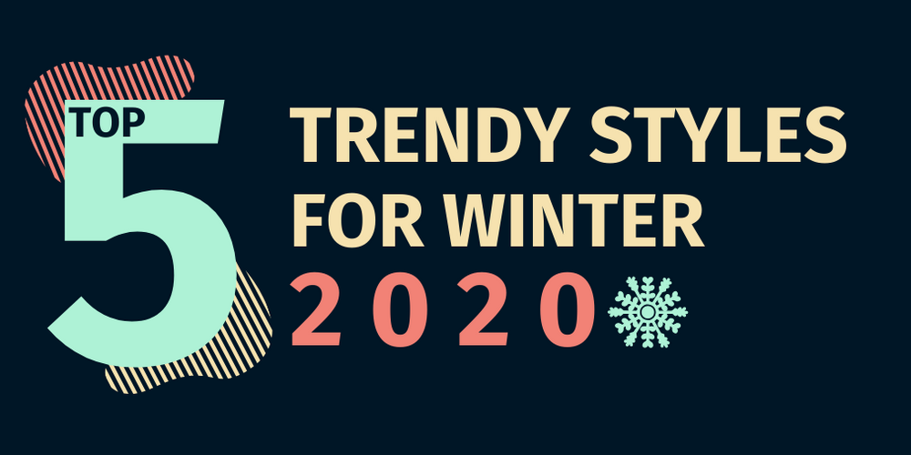 Top 5 Trendy Styles For Winter 2020