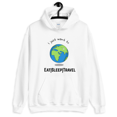 I JUST WANT TO EAT SLEEP TRAVEL - UNISEX HOODIE