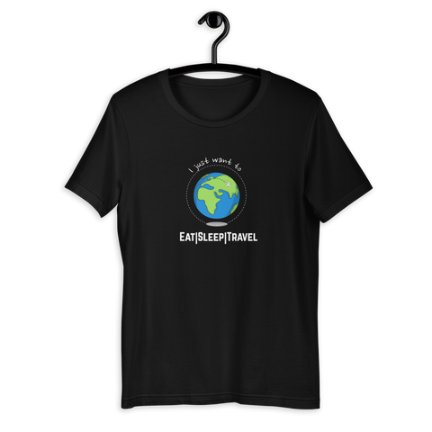 I JUST WANT TO EAT SLEEP TRAVEL T-SHIRT