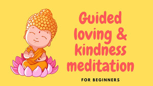 Loving and kindness meditation for all (beginners)