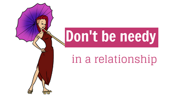 Don't be needy in a relationship