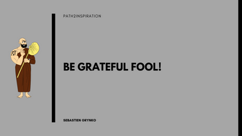 Be Grateful Fool!