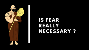 Is fear really necessary ?
