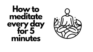 How to meditate for 5 minutes every day