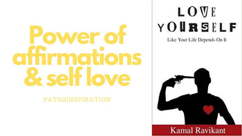 Power of affirmations & self-love by Kamal Ravikant