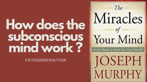 How does the subconcious mind work ? (Joseph Murphy)