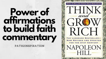 The power of affirmations to build faith in your desired outcome - Napoleon Hill