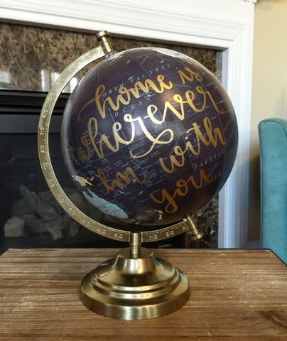 "12"" Navy & Gold Hand Lettered Globe // Home is wherever I'm with you"
