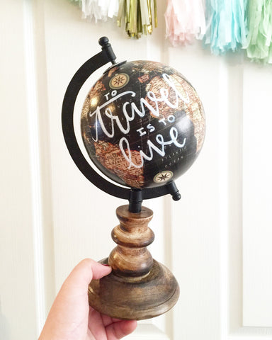 "10"" Black Hand Lettered Globe // To Travel is To Live"