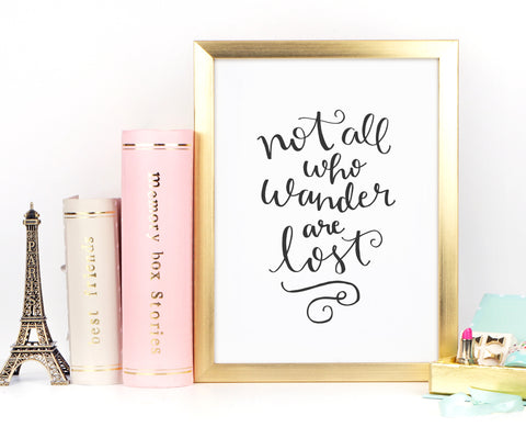 Not All Who Wander Are Lost Print - Choose Size