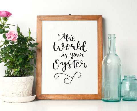 The World Is Your Oyster Calligraphy Print - Choose size