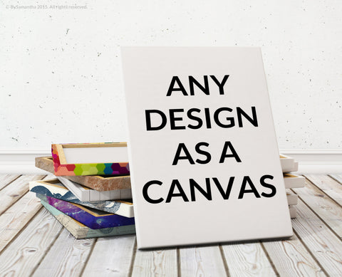 Get Any Print Design on Canvas - Choose size