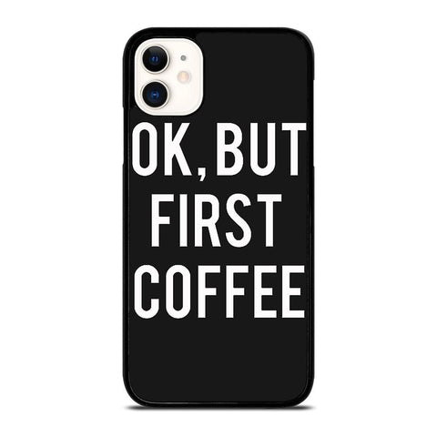 OK BUT FIRST COFFEE-iphone-11-case-cover