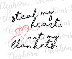 Steal My Heart, Not My Blankets SVG