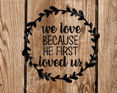 we love because he first loved us christian svg