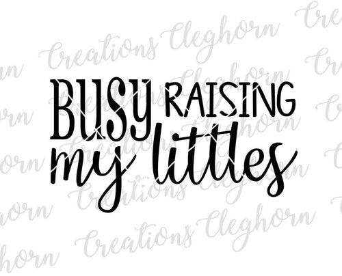 busy raising my littles svg mom life quotes