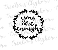 Load image into Gallery viewer, you are enough svg, motivational quotes, inspirational quotes, suicide awareness