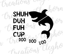 Load image into Gallery viewer, shuh duh fuh cup svg shark