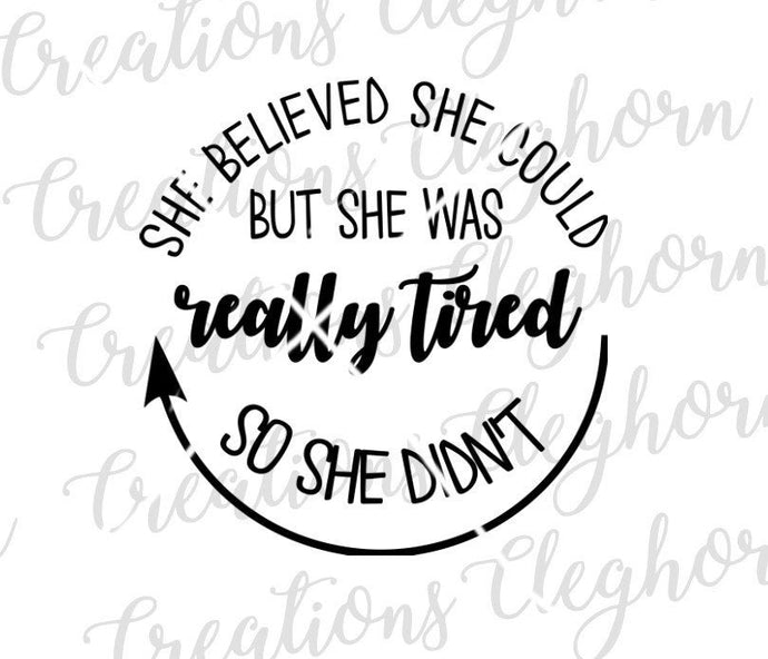 she believed she could but she was really tired so she didn't funny svg cut file