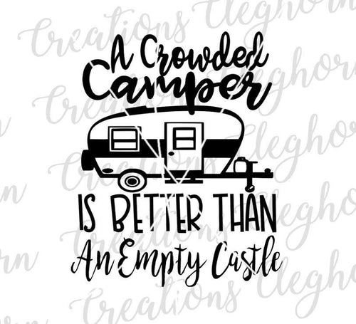 a crowded camper is better than an empty castle, camping svg, travel trailer svg, rv living, happy camper