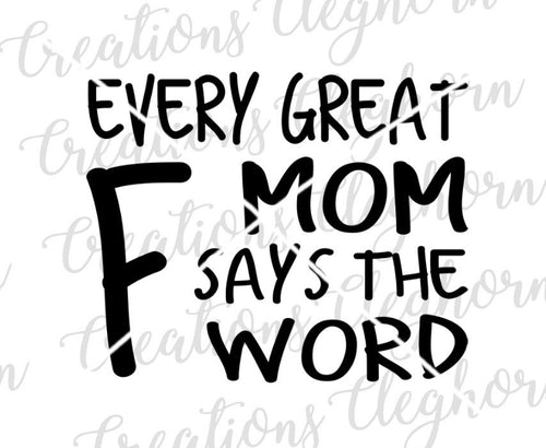 Every Great Mom Says the F Word, Funny mom svg, inappropriate mom, swearing mom