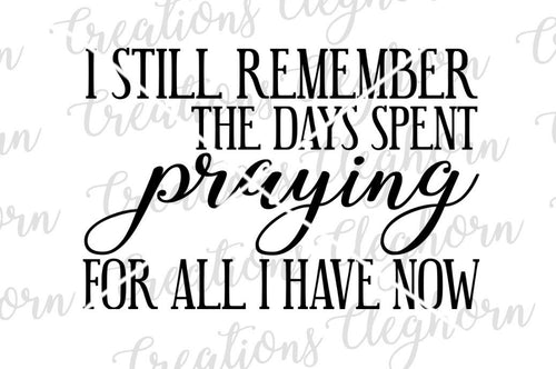 i still remember the days spent praying for all that I have now, christian quotes wall decor pray svg