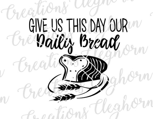 give us this our daily bread svg cut file christian