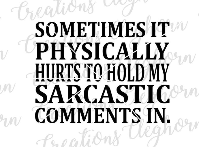 funny sarcasm svg sometimes it physically hurts to hold my sarcastic comments in