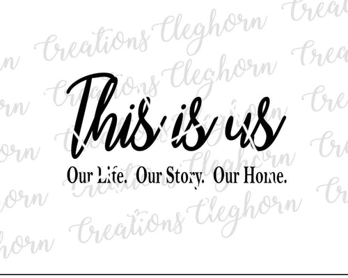 this is us our life our story our home love family