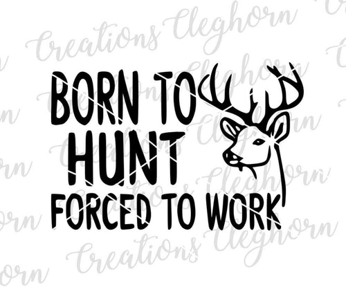 born to hunt forced to work, hunting humor, gift for dad, hunting gift printable file svg