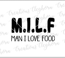 Load image into Gallery viewer, MILF Humor, man i love food, food humor, food lover svg cricut silhouette