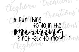 a fun thing to do in the morning is not talk to me funny anti morning not a morning person