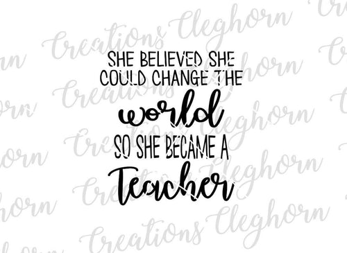 she beleived she could change the world, so she became a teacher, teacher quotes svg