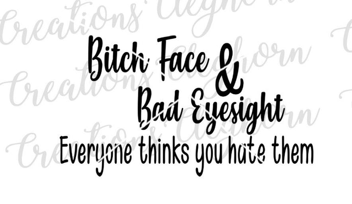 bitch face and bad eyesight everyone thinks you hate them svg funny resting bitch face