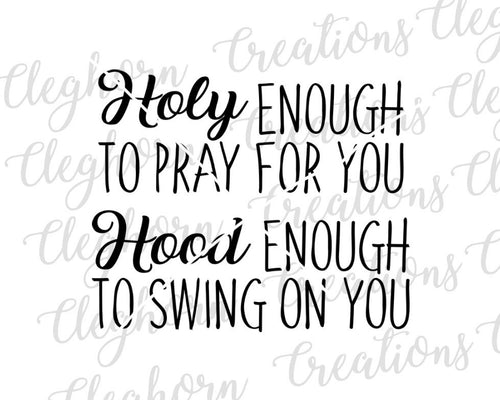 holy enough to pray for you, hood enough to swing on you, funny svg for cricut silhouette