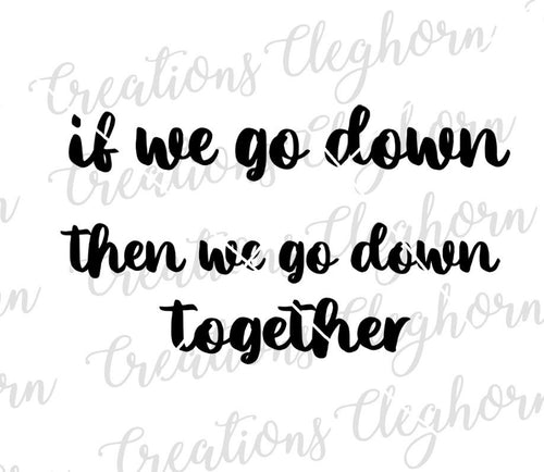 if we go down, then we go down together svg