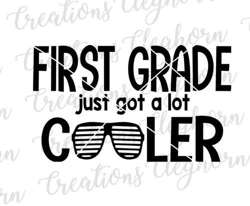 First Grade Got a lot cooler back to school svg