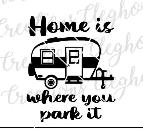 home is where you park it svg, travel trailer, rv living, happy camper svg
