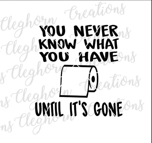 you never know what you have until it's gone toilet paper, bathroom humor svg